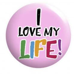 I Love my life Badge