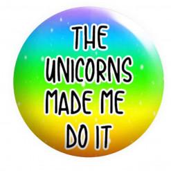The Unicorns Made me do it badge, unicorn badges