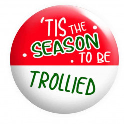 Tis the Season to be trollied badge, funny Christmas Badges