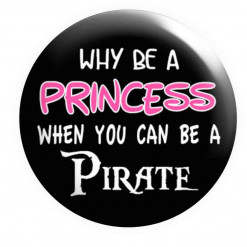 Why be a princess when you can be a Pirate Badge