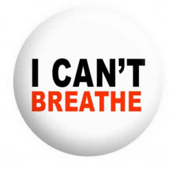 I Can't Breathe Badge Button Pin Badges
