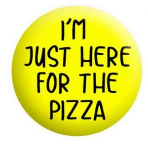 I'm just here for the Pizza Badge Button Pin Badges