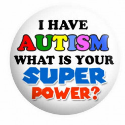 I Have Autism What is your super power Badge. Button Pin badge