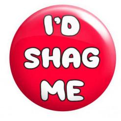 I'd Shag me badge, Funny badges, Rude Badges