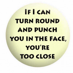 If I can turn round and punch you in the face you're too close Badge, Social Distancing Badges