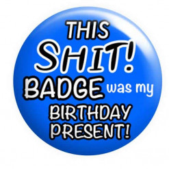 Shit Birthday Badge
