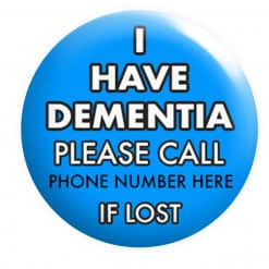 I have Dementia Badge If Lost Please call