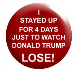 I stayed up for 4 Days Just to watch Donald Trump Lose Badge, Trump looses Election badge