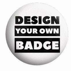 Design you own Badge, Custom Badges
